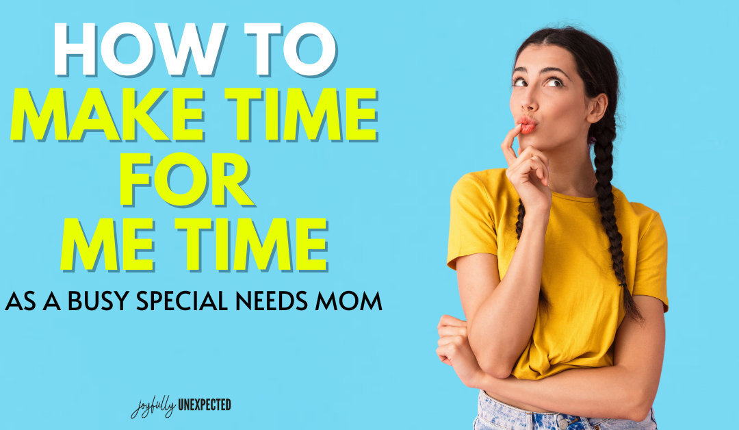 How to Make Time for Me Time as a Busy Special Needs Mom