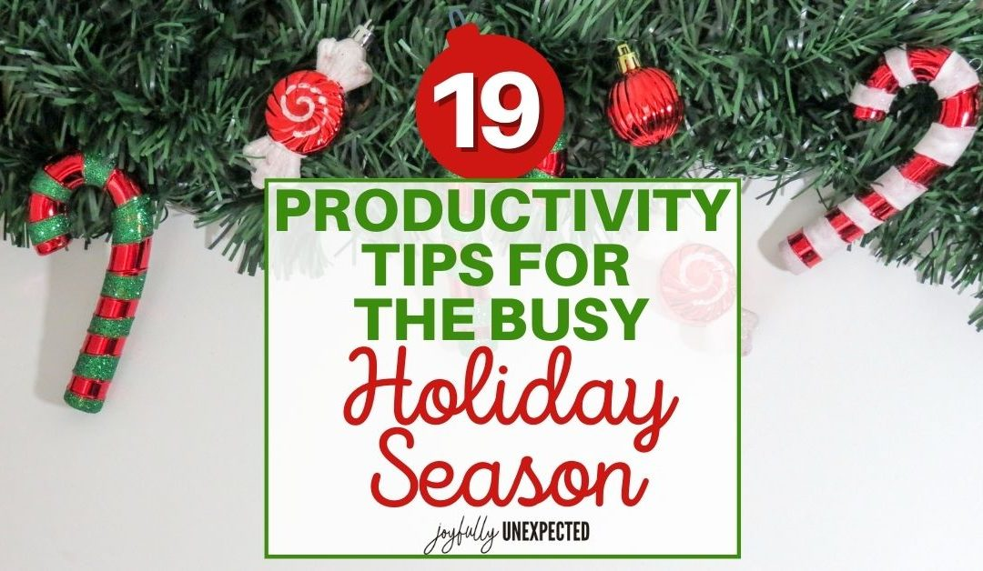 How to Be Productive During the Holidays: 19 Tips